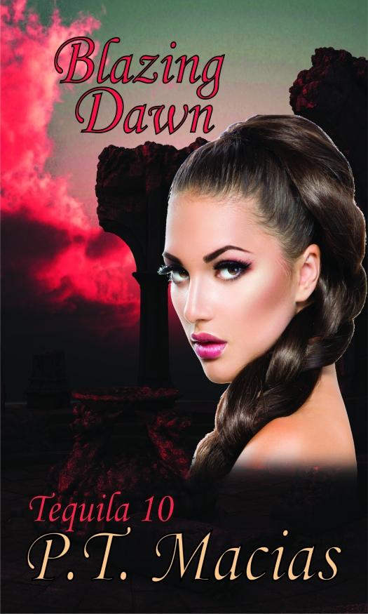 Blazing Dawn, Tequila 10 P.T. Macias 5.21.14  1500x2500 Kindle